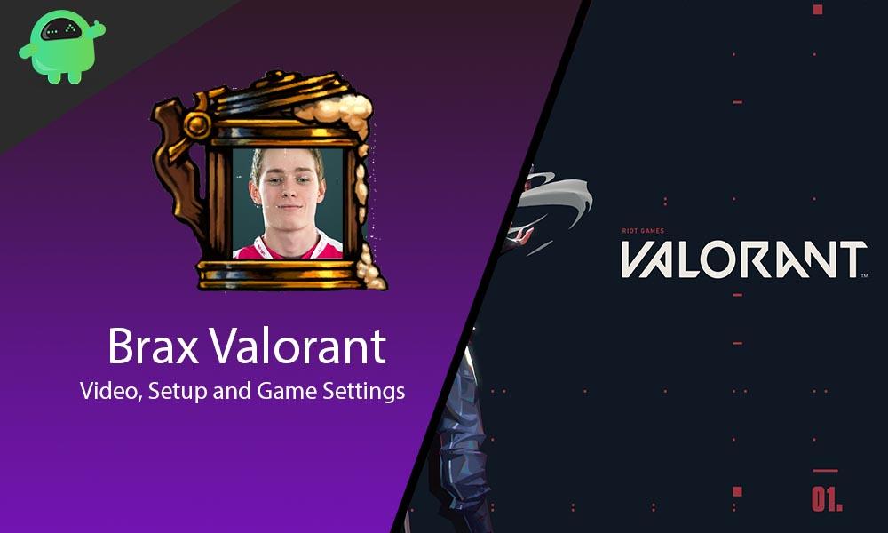 Brax Valorant Game Settings, Keybinds, Crosshair And Setup