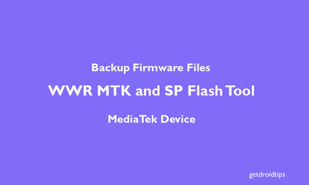 Backup Firmware Files using WWR MTK and SP Flash Tool on MediaTek Device