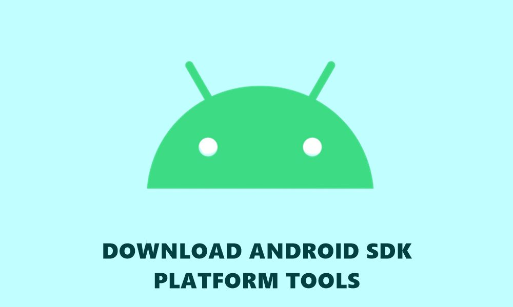 Download ADB, Fastboot – Android SDK Platform Tools