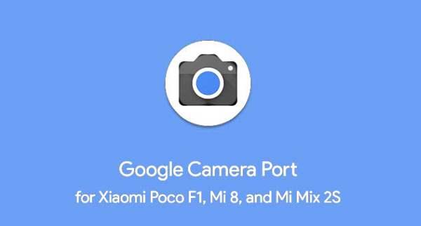 Download Google Camera Port for Xiaomi Poco F1, Mi 8 and Mi Mix 2S