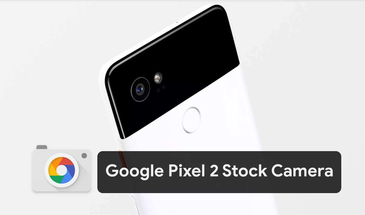 Download Google Pixel 2 Stock Camera for any Device