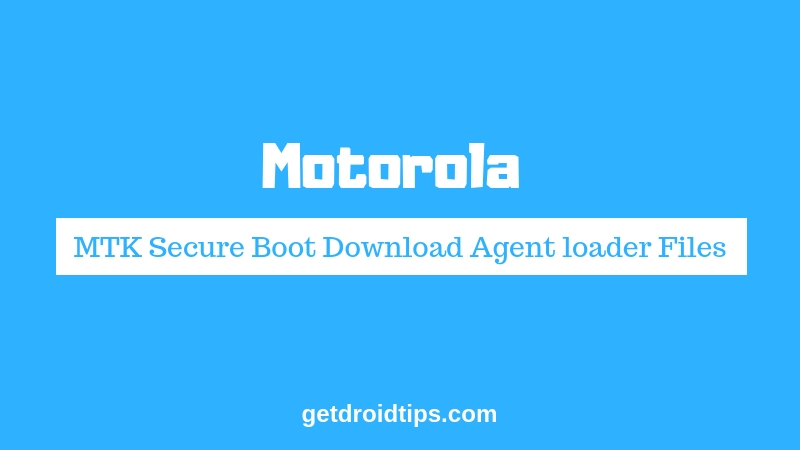 Download Motorola MTK Secure Boot Download Agent loader Files [MTK DA]