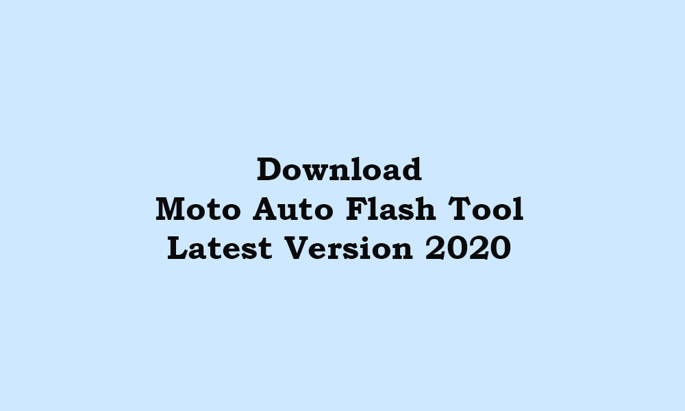 Download Moto Auto Flash Tool - Latest 2020 version v8.2