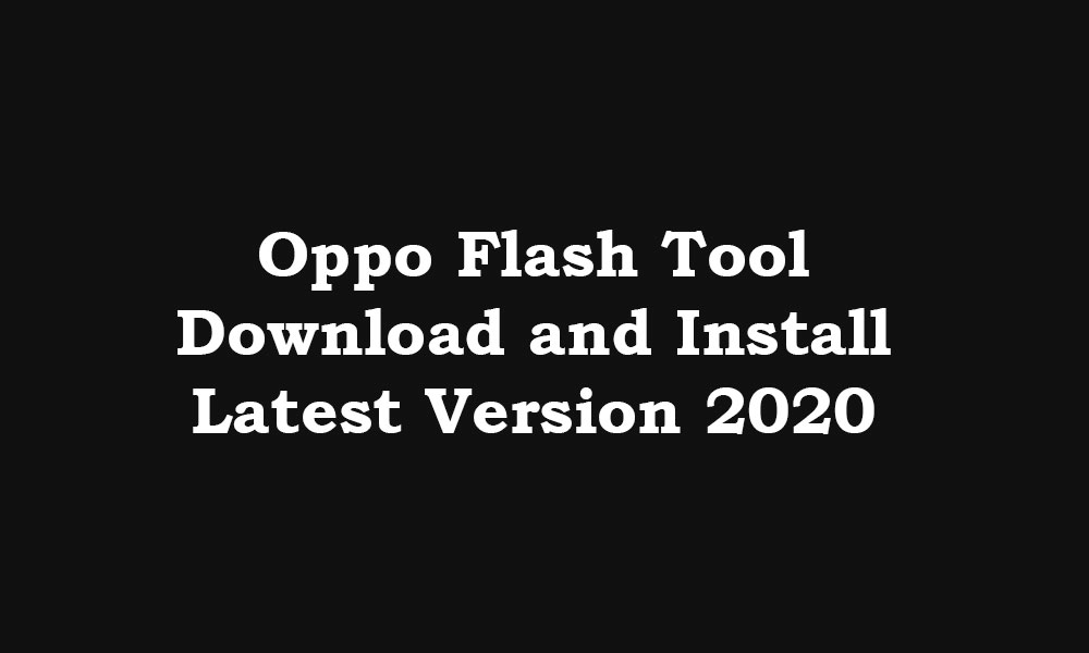 Download Oppo Flash Tool - Latest 2020 Version added