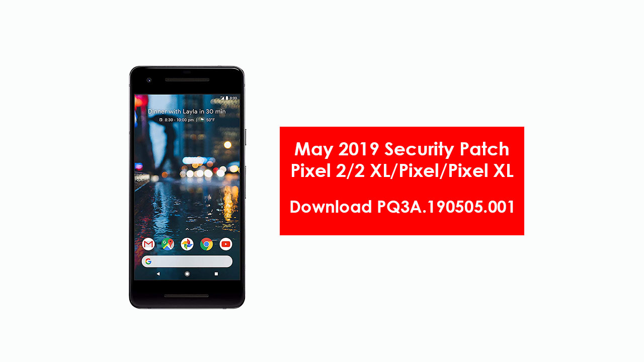 Download PQ3A.190505.001: May 2019 Patch for Pixel 2, 2 XL, Pixel and Pixel XL