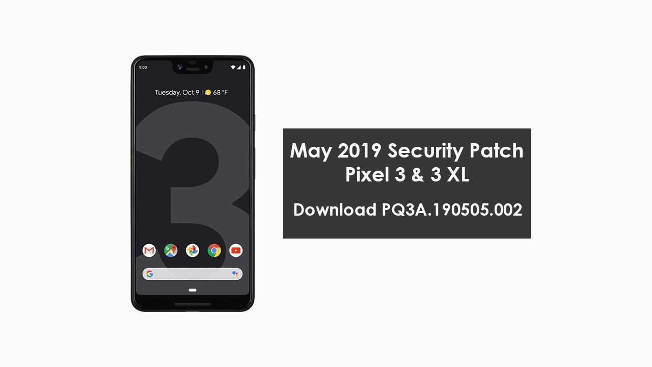 Download PQ3A.190505.002: May 2019 Security Patch for Pixel 3 and 3 XL