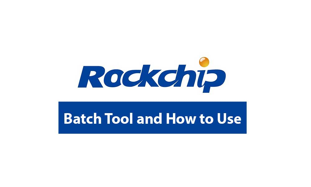 Download Rockchip Batch Tool [All Version] - How to Flash Firmware
