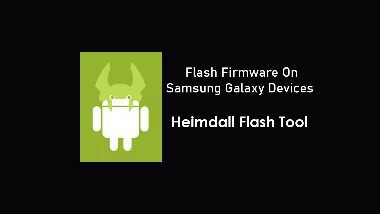 Download Heimdall Flash tool to flash Firmware on Samsung Galaxy devices