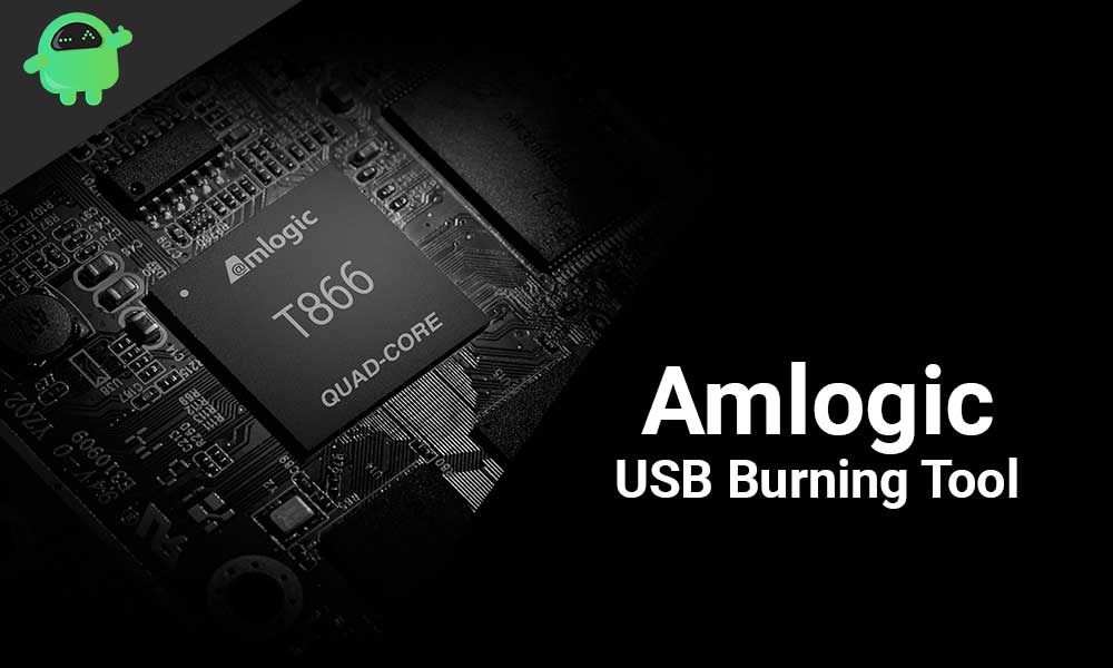 Download Amlogic USB Burning Tool and Guide to Use them