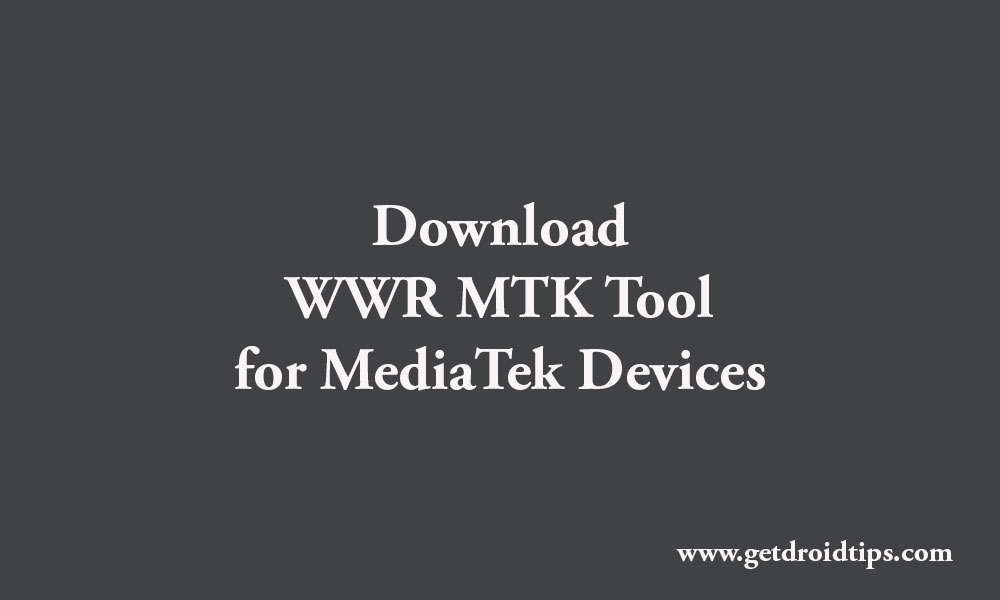 Download Latest WWR MTK Tool for any MediaTek Device