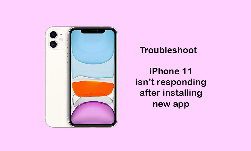 After installing new app, my iPhone 11 is not responding [Troubleshoot]