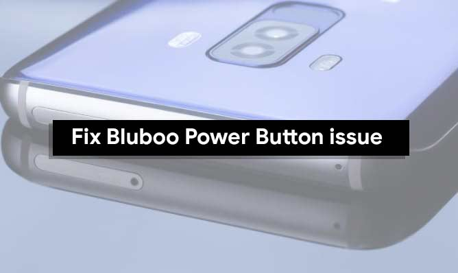 Guide To Fix Bluboo Power Button Not Working Problem