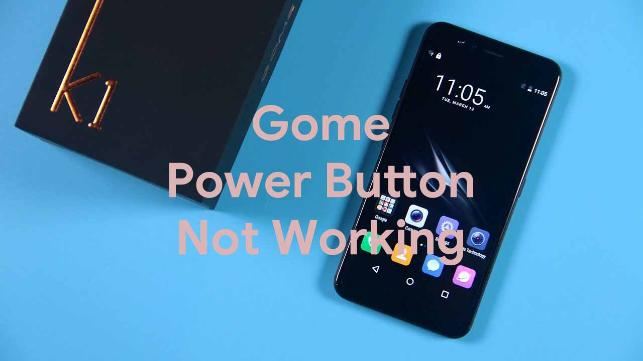 Guide To Fix Gome Power Button Not Working Problem?