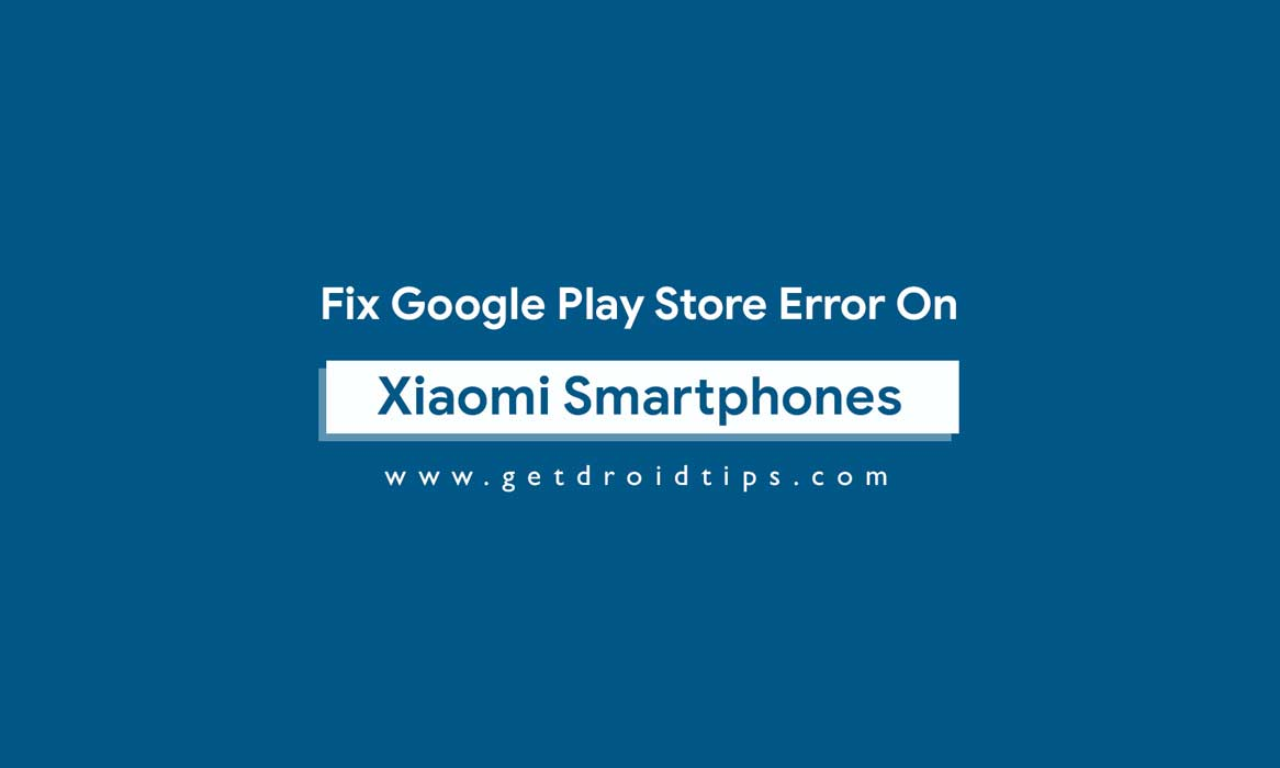 Guide To Fix Google Play Store Error On Xiaomi Devices (Solved)