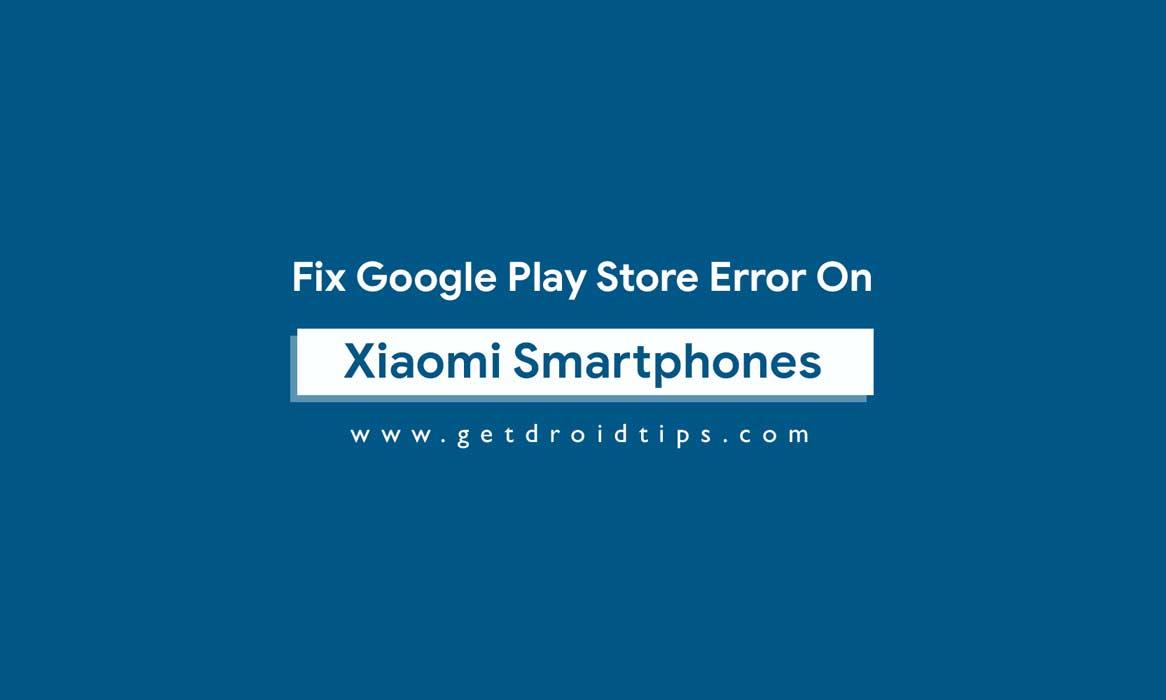 Guía para corregir el error de Google Play Store en dispositivos Xiaomi (resuelto)