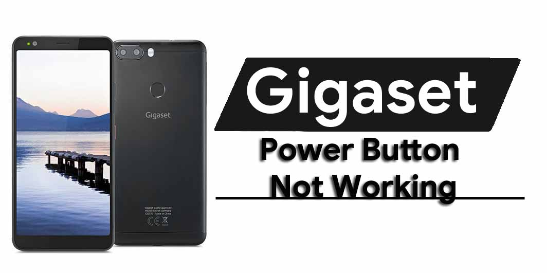 Guide To Fix Gigaset Power Button Not Working Problem?