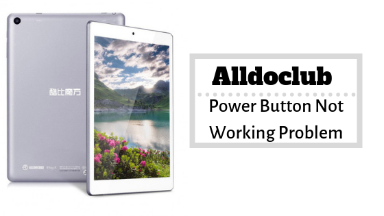 Guide To Fix Alldocube Power Button Not Working Problem