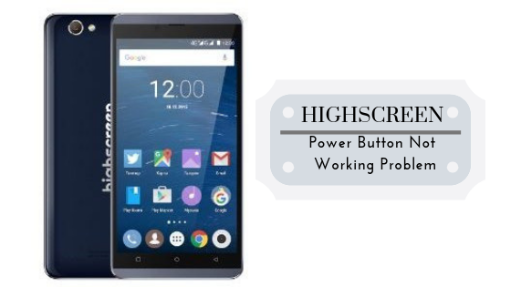 Guide To Fix Highscreen Power Button Not Working Problem