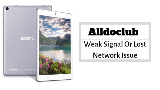 Guide To Fix Alldocube Weak Signal Or Lost Network Issue