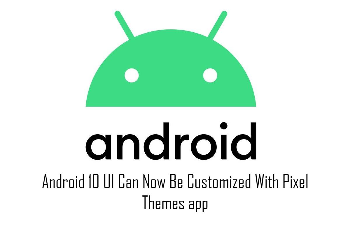 La interfaz de usuario de Android 10 ahora se puede personalizar con la aplicación Pixel Themes