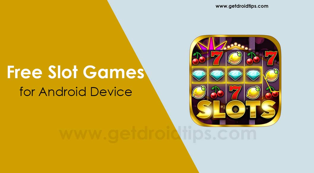 Best 5 Free Slot Games Apps for Android Device