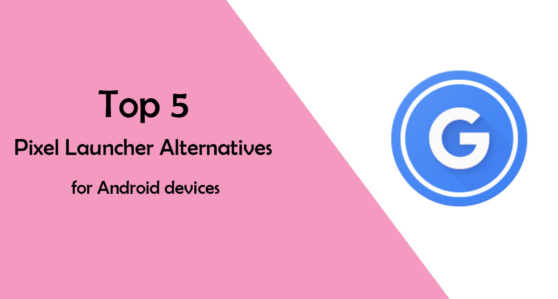 Top 5 Pixel Launcher Alternatives on Android