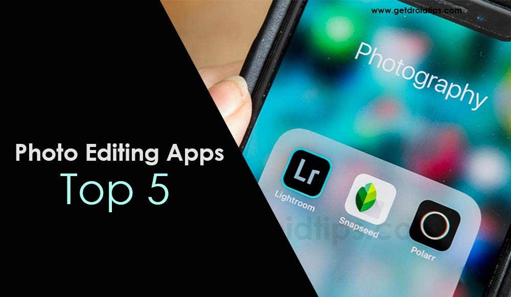Top 5 Photo Editing Apps for Android devices