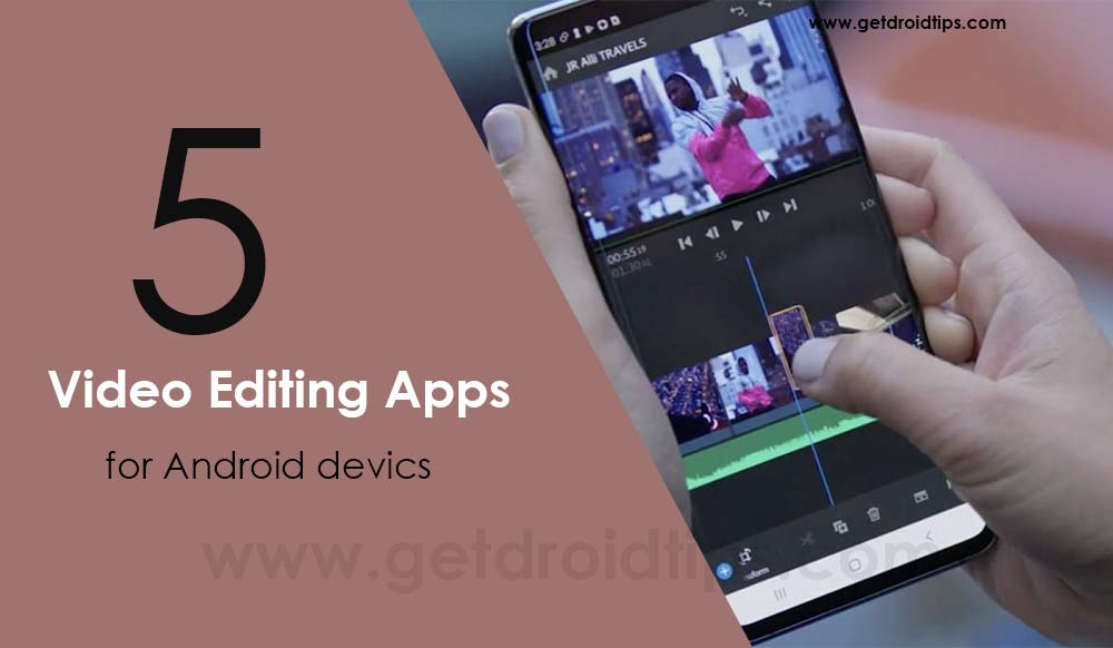 Top 5 Video Editing Apps for Android devices