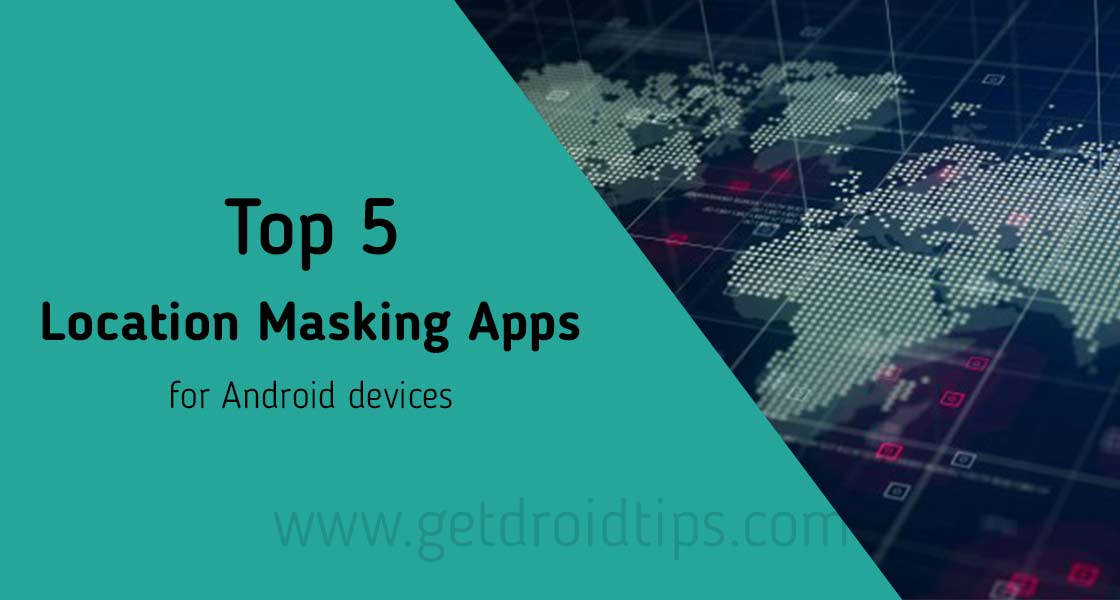Top 5 Apps to Mask your Location on Android