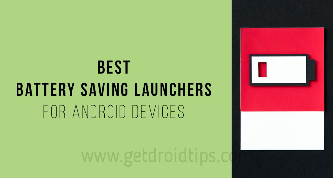5 Best Android Launchers to save battery draining issue