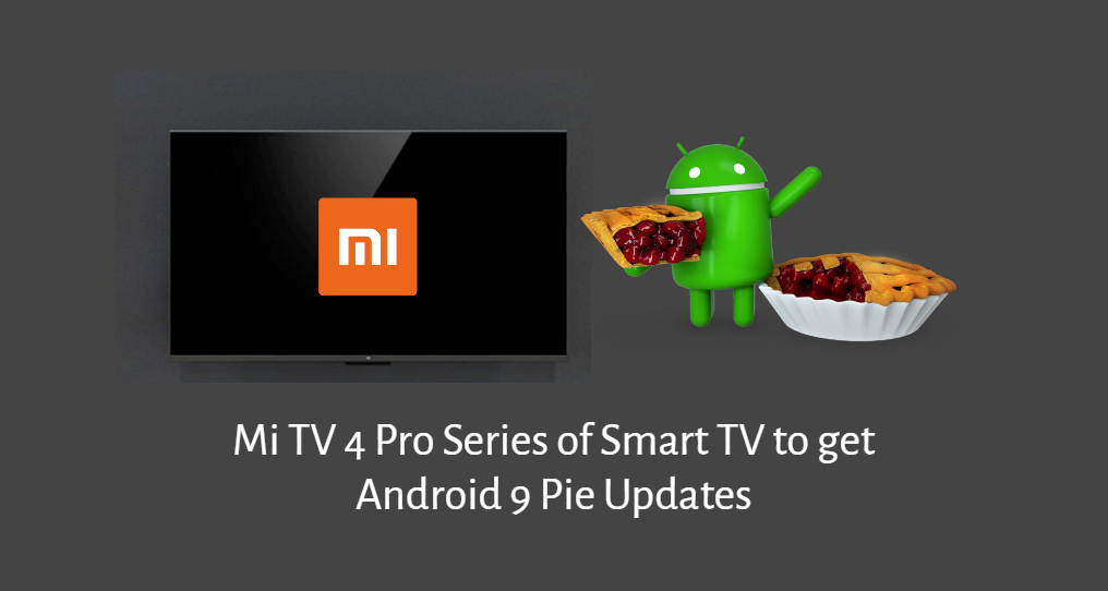 Mi TV 4 Pro Series de Smart TV para obtener actualizaciones de Android 9 Pie