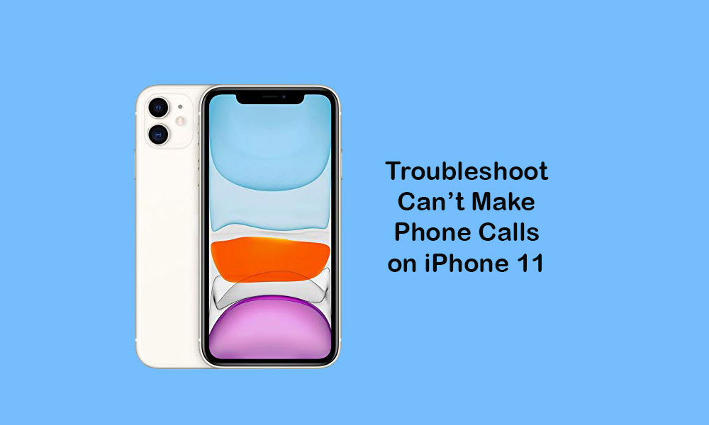 Not able to make calls on my iPhone 11, How to fix it?