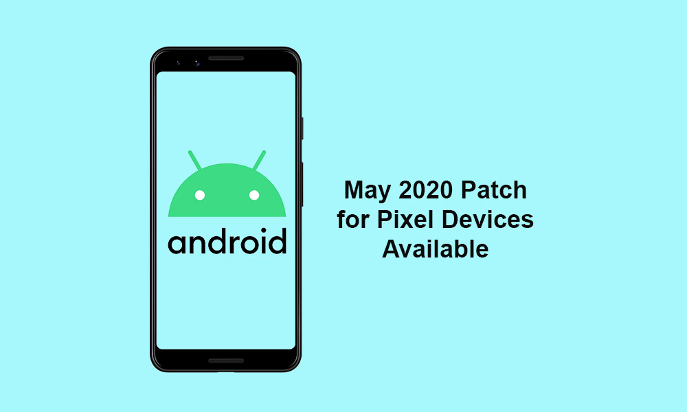 May 2020 Security Patch for Pixel device - QQ2A.200501.001.B2 / QQ2A.200501.001.B3