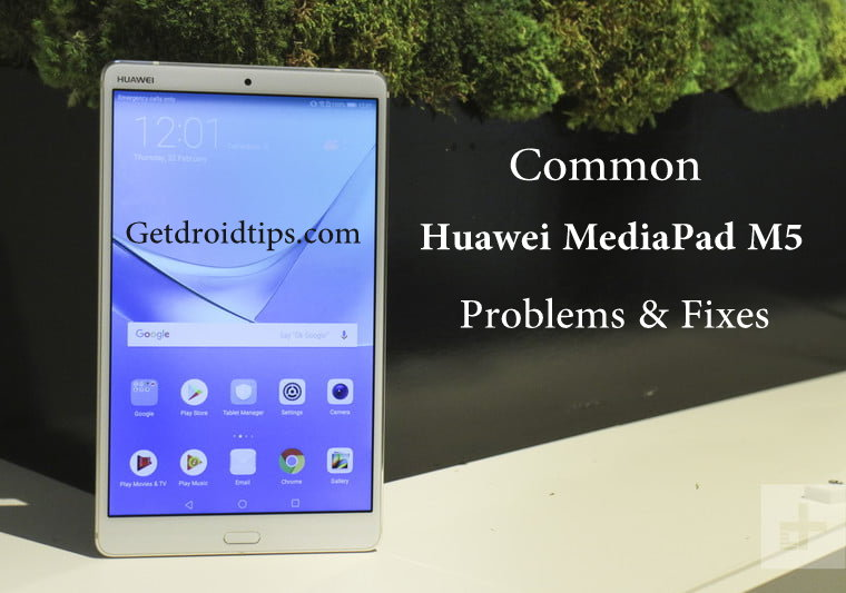 common Huawei MediaPad M5 problems and fixes