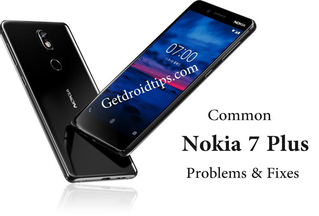 common Nokia 7 Plus problems and fixes