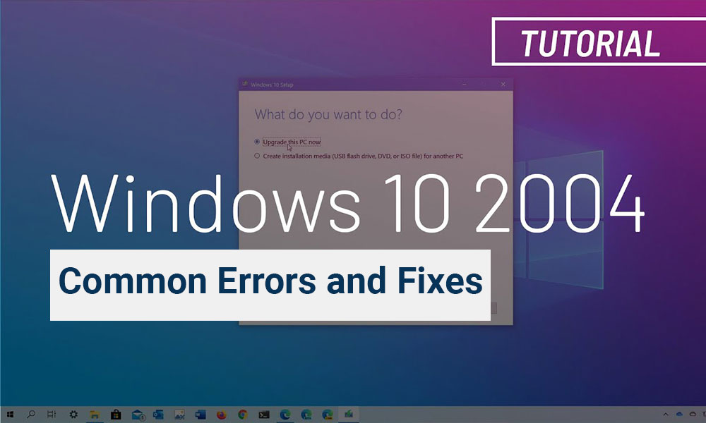 Common Windows 10 2004 Problems And Solutions: Fixes And Workaround