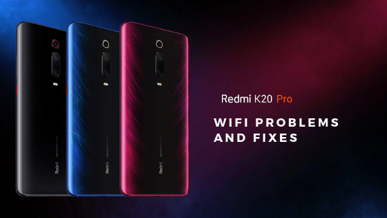 Redmi K20 Pro WiFi Problems and Fixes [Not Connecting, Disconnecting, Slow]