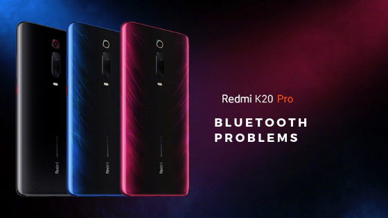 Redmi K20 Pro Bluetooth Problems and Fixes [Not Pairing and Disconnecting regularly]