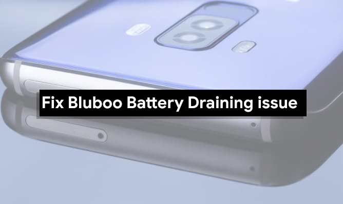 Troubleshooting - Methods to Fix Bluboo Battery Draining Problems [How to Solve]