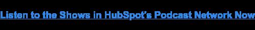 Escuche los programas en la red de podcasts de HubSpot ahora