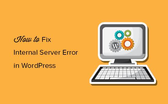 Cómo corregir un error interno del servidor en WordPress